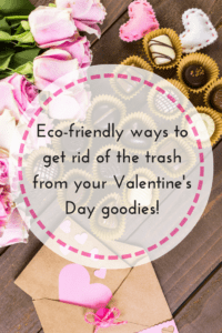 Eco-friendly ways to get rid of Valentine's Day trash!