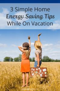 3 Home Energy Saving Tips While On Vacation